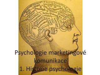 Psychologie marketingové komunikace  1. Historie psychologie