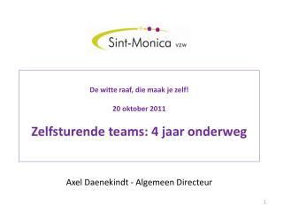 De witte raaf, die maak je zelf! 20 oktober 2011 Zelfsturende teams: 4 jaar onderweg