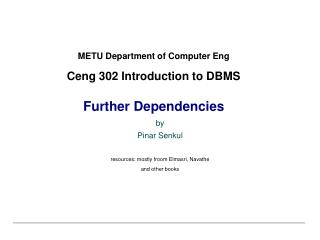METU Department of Computer Eng  Ceng 302 Introduction to DBMS  Further Dependencies