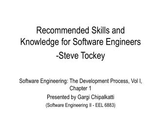 Recommended Skills and Knowledge for Software Engineers Steve Tockey  Software Engineering: The Development Process, Vol