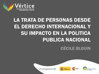 LA TRATA DE PERSONAS DESDE EL DERECHO INTERNACIONAL Y SU IMPACTO EN LA POLITICA PUBLICA NACIONAL