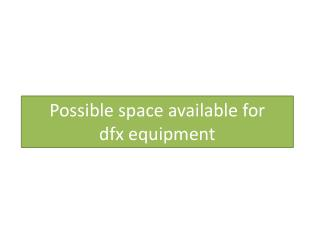 Possible  s pace available  for dfx equipment