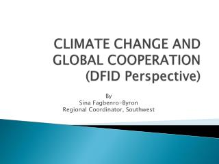 CLIMATE CHANGE AND GLOBAL COOPERATION  (DFID Perspective)