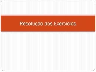 Resolução dos Exercícios