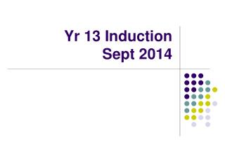 Yr 13 Induction Sept 2014