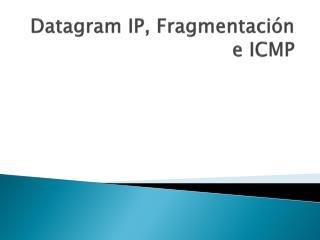 Datagram  IP, Fragmentación e ICMP