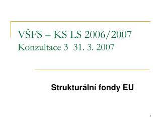 VŠFS – KS LS 2006/2007 Konzultace 3  31. 3. 2007