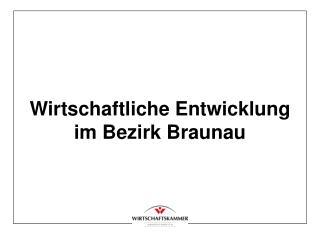 Wirtschaftliche Entwicklung im Bezirk Braunau