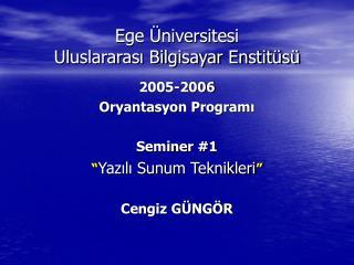 """2005-2006 Oryantasyon Programı Seminer #1 """" Yazılı Sunum Teknikleri """" Cengiz GÜNGÖR"""