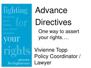 Advance Directives  One way to assert your rights .