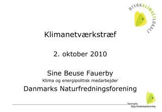 Klimanetværkstræf 2. oktober 2010 Sine Beuse Fauerby  Klima og energipolitisk medarbejder