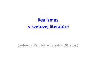 Realizmus v svetovej  literatúre (polovica 19. stor. – začiatok 20. stor.)