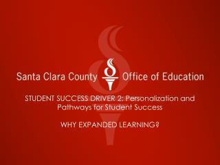 STUDENT SUCCESS DRIVER 2: Personalization and Pathways for Student Success WHY EXPANDED LEARNING?