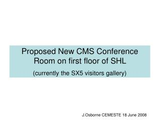 Proposed New CMS Conference Room on first floor of SHL  (currently the SX5 visitors gallery)