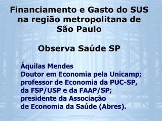 Áquilas  Mendes   Doutor em Economia pela Unicamp;  professor de Economia da PUC-SP,