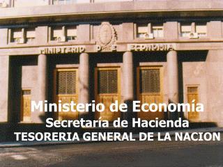 Ministerio de Economía Secretaría de Hacienda TESORERIA GENERAL DE LA NACION