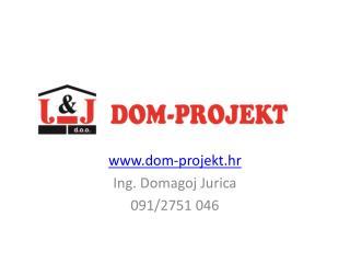 dom-projekt.hr Ing. Domagoj Jurica 091/2751 046