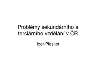 Problémy sekundárního a terciárního vzdělání v ČR