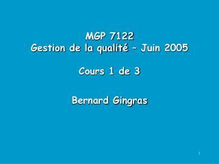 MGP 7122 Gestion de la qualité – Juin 2005 Cours 1 de 3 Bernard Gingras