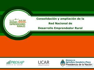 Consolidación y ampliación de la  Red Nacional de  Desarrollo Emprendedor Rural