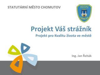 Projekt Váš strážník Projekt pro Kvalitu života ve městě