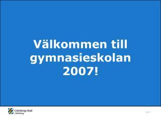 V�lkommen till gymnasieskolan 2007!