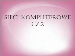 SIECI KOMPUTEROWE CZ.2