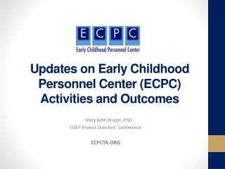 Updates on  Early Childhood Personnel Center (ECPC)  Activities and Outcomes