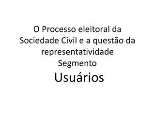 O Processo eleitoral da Sociedade Civil e a questão da  representatividade Segmento  Usuários