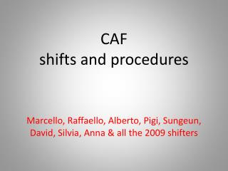 CAF   shifts  and  procedures