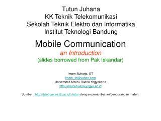 Mobile Communication an Introduction (slides borrowed from Pak Iskandar)