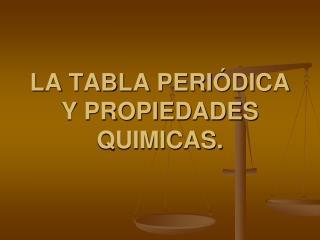 LA TABLA PERIÓDICA Y PROPIEDADES QUIMICAS.