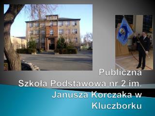 Publiczna  Szkoła Podstawowa nr 2 im. Janusza  K orczaka w Kluczborku