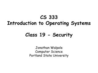CS 333 Introduction to Operating Systems  Class 19 - Security