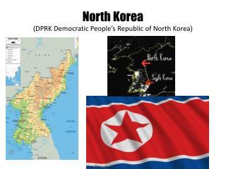 North Korea  (DPRK Democratic People�s Republic of North Korea)