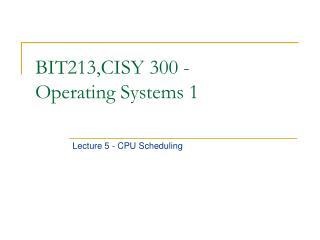 BIT213,CISY 300 -   Operating Systems 1