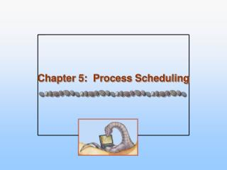 Chapter 5:  Process Scheduling