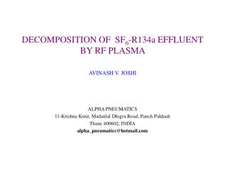 DECOMPOSITION OF  SF6-R134a EFFLUENT  BY RF PLASMA    AVINASH V. JOSHI