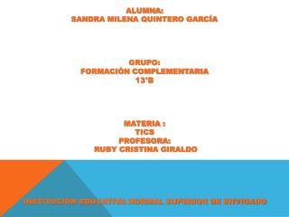 ALUMNA: SANDRA MILENA QUINTERO GARCÍA GRUPO: FORMACIÓN COMPLEMENTARIA 13°B