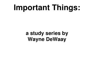 Important Things: a study series by Wayne DeWaay