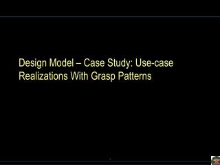 Design Model – Case Study: Use-case Realizations With Grasp Patterns