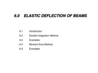 6.0  ELASTIC DEFLECTION OF BEAMS