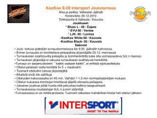 KooKoo E-00 Intersport Jouluturnaus Aika ja paikka: Valkealan jäähalli Keskiviikko 29.12.2010