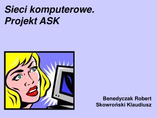 Sieci komputerowe. Projekt ASK