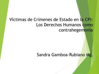 Víctimas de Crímenes de Estado en la  CPI:  Los Derechos Humanos  como  contrahegemonía