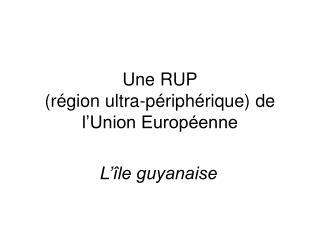 Une RUP (région ultra-périphérique) de l'Union Européenne