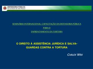 SEMINÁRIO INTERNACIONAL: CAPACITAÇÃO DA DEFENSORIA PÚBLICA PARA O ENFRENTAMENTO DA TORTURA