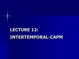 LECTURE 12: INTERTEMPORAL-CAPM