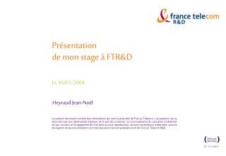 Présentation de mon stage à FTR&D Le 16/01/2004