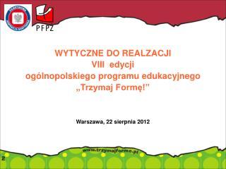 """WYTYCZNE DO REALZACJI  VIII  edycji  ogólnopolskiego programu edukacyjnego """"Trzymaj Formę!"""""""